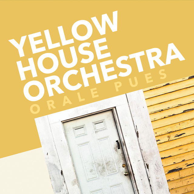 Orale Pues - Yellow House Orchestra